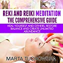 Reiki and Reiki Meditation: The Comprehensive Guide: Heal Yourself and Others, Restore Balance and Create Unlimited Abundance Audiobook by Marta Tuchowska Narrated by Kim Holmes