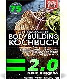 DAS BODYBUILDING KOCHBUCH 2.0 | NEUE AUSGABE | 75 GESUNDE REZEPTE FÜR MUSKELAUFBAU UND FETTVERBRENNUNG - INKL. GRATIS PDF - DAS FITNESS KOCHBUCH