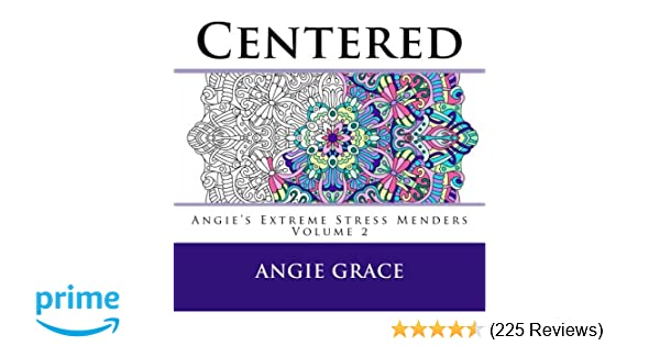 Centered Angies Extreme Stress Menders Volume 2 Angie Grace 9781515007340 Amazon Books