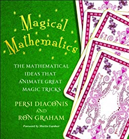 Magical Mathematics: The Mathematical Ideas That Animate Great Magic Tricks by [Diaconis, Persi, Graham, Ron]