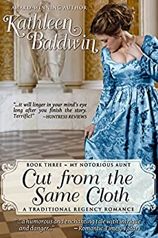 Cut from the Same Cloth: A Humorous Traditional Regency Romance (My Notorious Aunt Book 3) by [Baldwin, Kathleen]