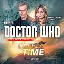 Doctor Who: Deep Time: A 12th Doctor Novel Radio/TV Program by Trevor Baxendale Narrated by Dan Starkey