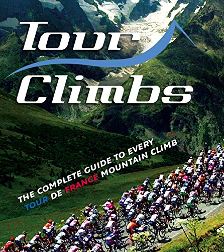 Read Online Tour Climbs: The Complete Guide to Every Mountain Stage on the Tour De France pdf epub