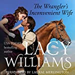 The Wrangler's Inconvenient Wife: Love Inspired Historical - Wyoming Legacy | Lacy Williams