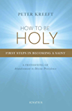 How to Be Holy: First Steps in Becoming a Saint