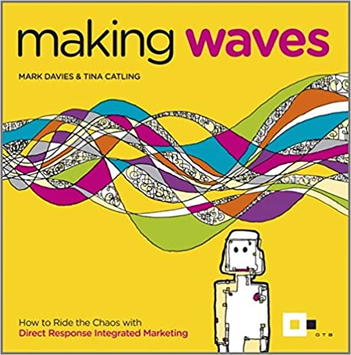 Ebooks epub nedlasting gratis Making Waves: How to Ride the Chaos with Direct Response Integrated Marketing PDF by Tina Catling