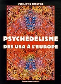 Psychédélisme : Des USA à l'Europe par Philippe Thieyre