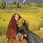 ¿Qué me quieres, amor? [What Do You Want, My Love?] | Manuel Rivas