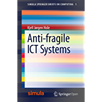 Anti-fragile ICT Systems (Simula SpringerBriefs on Computing Book 1) (English Edition)