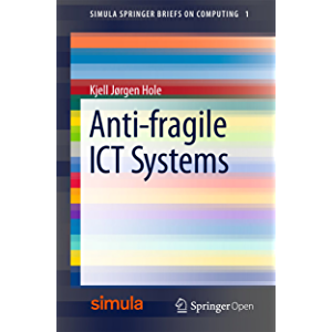 Anti-fragile ICT Systems (Simula SpringerBriefs on Computing Book 1)