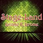 Stage-Land | Jerome K Jerome