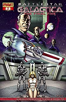 Battlestar Galactica: The Final Five #1 (of 4) (Battlestar Galactica: The Final Five Vol. 1) by [Reed, David, Fahey, Kevin]