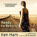 Ready to Return: Bringing Back the Church's Lost Generation | Ken Ham,Jeff Kinley,Britt Beemer