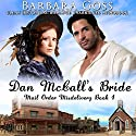 Dan McCall's Bride: Mail Order Misdelivery, Book 1 Audiobook by Barbara Goss Narrated by R. William James