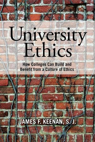 University Ethics: How Colleges Can Build and Benefit from a Culture of Ethics