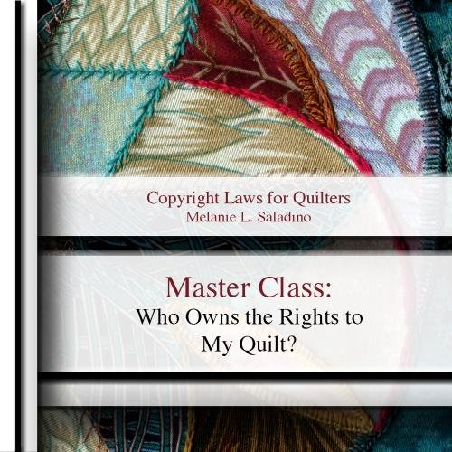 Master Class: Who Owns the Rights to My Quilt? - Own Quilt