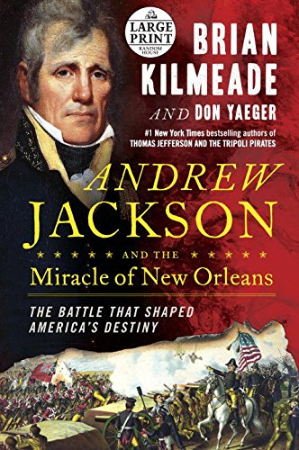 Andrew Jackson and the Miracle of New Orleans: The Battle That Shaped America's Destiny (Random House Large Print)