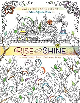 amazoncom rise and shine inspirational adult coloring book majestic expressions 9781424551965 majestic expressions books - Amazon Adult Coloring Books