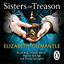Sisters of Treason Hörbuch von Elizabeth Fremantle Gesprochen von: Georgina Sutton, Rachel Bavidge, Teresa Gallagher