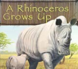 A Rhinoceros Grows Up, Anastasia Suen, 1404818006