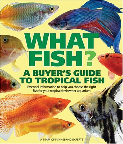 [What Fish? A Buyer's Guide to Tropical Fish: Essential Information to Help You Choose the Right Fish for Your Tropical Freshwater Aquarium (What Pet? Books)] (Az Tropical Fish)