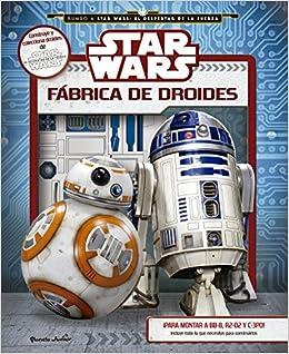 Star Wars. Fábrica de droides: ¡Para monta a BB-8, R2-D2 y C-3PO! Incluye todo lo que necesitas para construirlos: Amazon.es: Wallace, Daniel, AA. VV., Editorial Planeta S. A.: Libros
