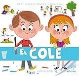 Baby enciclopedia. El cole (Larousse - Infantil / Juvenil - Castellano - A Partir De 3 Años - Baby Enciclopedia)