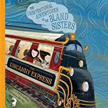 The Uncanny Express: The Unintentional Adventures of the Bland Sisters Audiobook by Kara LaReau Narrated by Rosalyn Landor