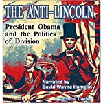 The Anti-Lincoln: President Obama and the Politics of Division | Andrew Coulter