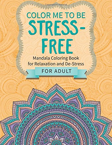 Download Color Me To Be Stress-Free: Mandala Coloring Book for Relaxation and De-Stress  (for Adults) pdf