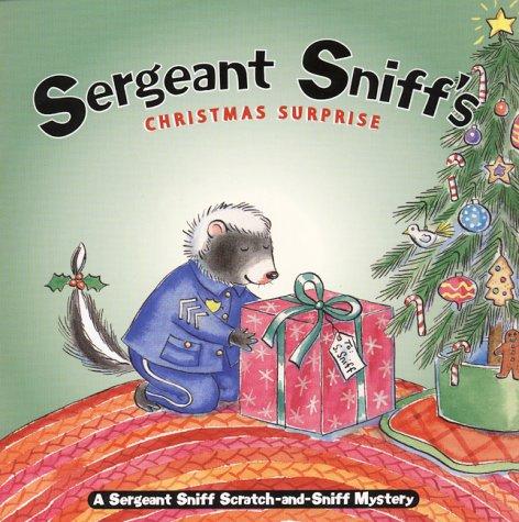 Sergeant Sniff's Christmas Surprise: A Sergeant Sniff Scratch-and-Sniff Mystery