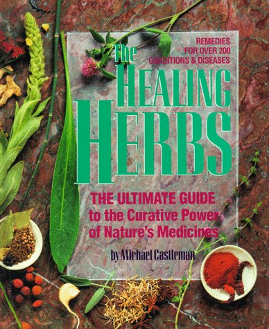 The Healing Herbs: The Ultimate Guide to the Curative Power of Nature's Medicines -