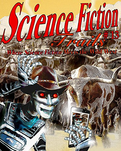 Science Fiction Trails 13: Where Science Fiction Meets the Wild West