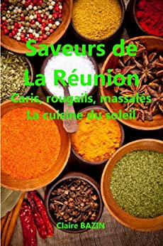 saveurs de la r union caris rougails massal s la cuisine du soleil french edition. Black Bedroom Furniture Sets. Home Design Ideas