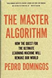 img - for The Master Algorithm: How the Quest for the Ultimate Learning Machine Will Remake Our World book / textbook / text book