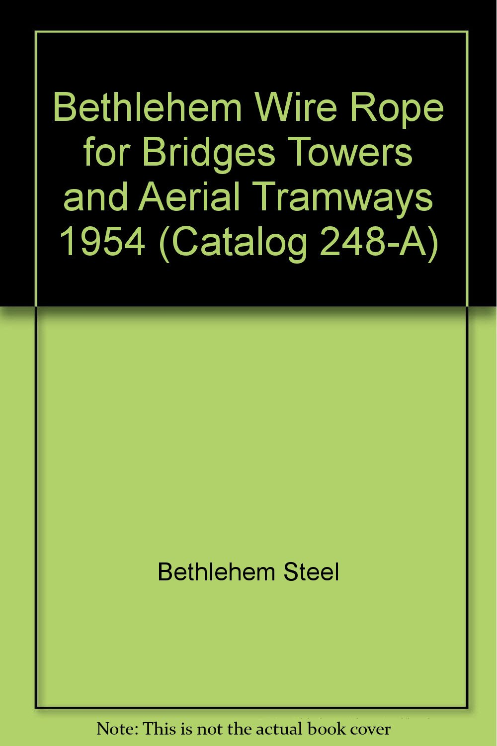 Bethlehem Wire Rope for Bridges Towers and Aerial Tramways 1954 ...