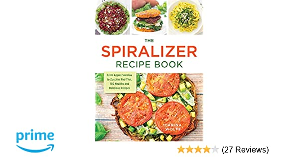 The spiralizer recipe book from apple coleslaw to zucchini pad thai the spiralizer recipe book from apple coleslaw to zucchini pad thai 150 healthy and delicious recipes carina wolff 9781440594380 amazon books forumfinder Image collections