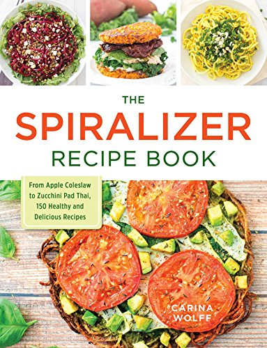 The spiralizer recipe book from apple coleslaw to zucchini pad thai the spiralizer recipe book from apple coleslaw to zucchini pad thai 150 healthy and forumfinder Choice Image