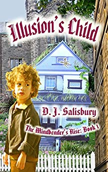 Illusion's Child (The Mindbender's Rise Book 1) by [Salisbury, D J]