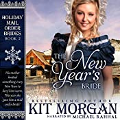 The New Year's Bride : Holiday Mail Order Brides, Book Two | Kit Morgan