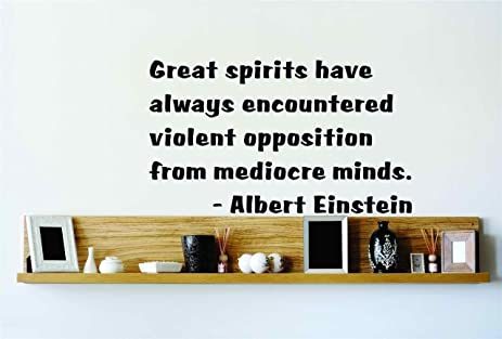 great spirits have always encountered violent opposition from
