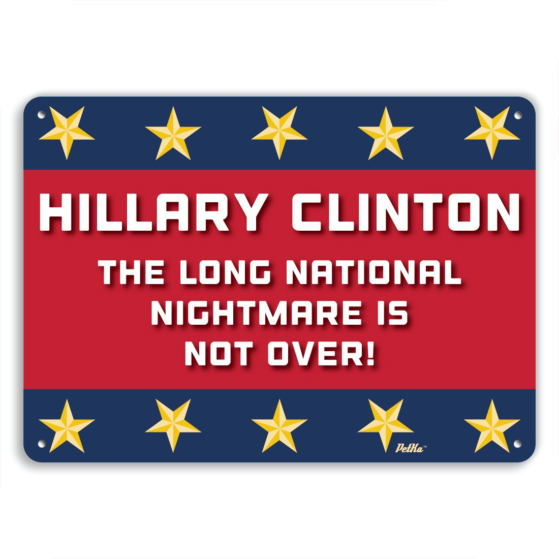 Red//White//Blue with Gold Stars PetKa Signs and Graphics PKHC-0013-NA/_10x7Hillary Clinton the long national nightmare is not over 10 x 7 Aluminum Sign