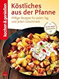 Kochen&Genießen: Köstliches aus der Pfanne: Pfiffige Rezepte für jeden Tag und jeden Geschmack