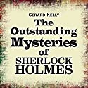 The Outstanding Mysteries of Sherlock Holmes Audiobook by Gerard Kelly Narrated by Simon Shepherd