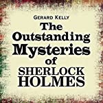 The Outstanding Mysteries of Sherlock Holmes | Gerard Kelly
