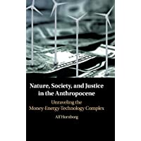 Nature, Society, and Justice in the Anthropocene: Unraveling the Money-Energy-Technology Complex