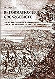 Reformation und Grenzgebiete: Zur Verbreitung der Reformation in den ungarisch besiedelten Gebieten
