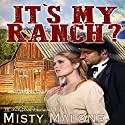 It's My Ranch? Audiobook by Misty Malone Narrated by Sorrel Brigman