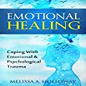 Emotional Healing: Coping with Emotional and Psychological Trauma Audiobook by Melissa Anna Holloway Narrated by Sharon Olivia Blumberg