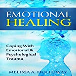 Emotional Healing: Coping with Emotional and Psychological Trauma | Melissa Anna Holloway